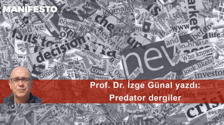 Prof. Dr. İzge Günal yazdı: Predator dergiler