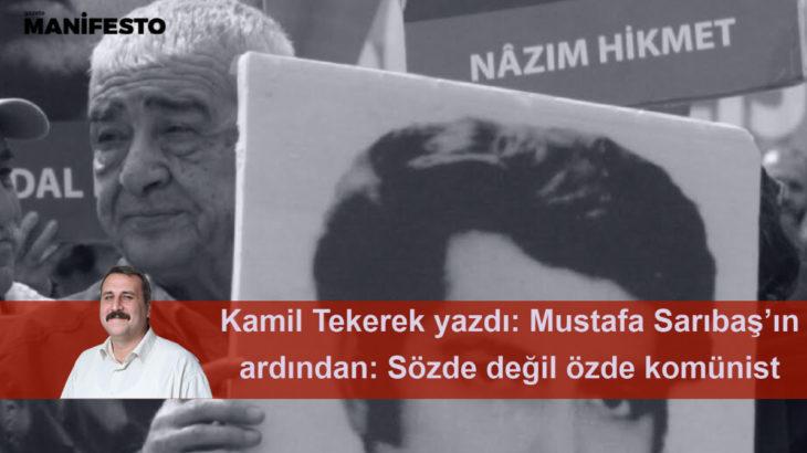 Mustafa Sarıbaş'ın ardından: Sözde değil özde komünist